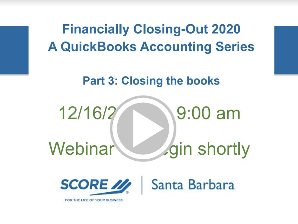 Financially Closing-Out 2020: A QuickBooks Accounting Series | Part 3:  Closing the Books Recorded Webinar