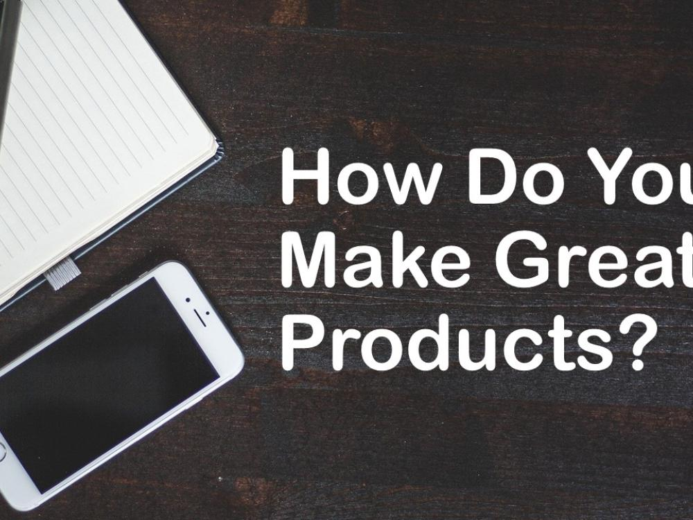 What Makes a Truly Great Product Great?