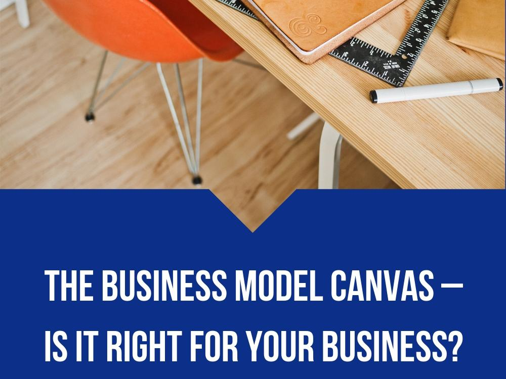 The Business Model Canvas – Is It Right for Your Business?