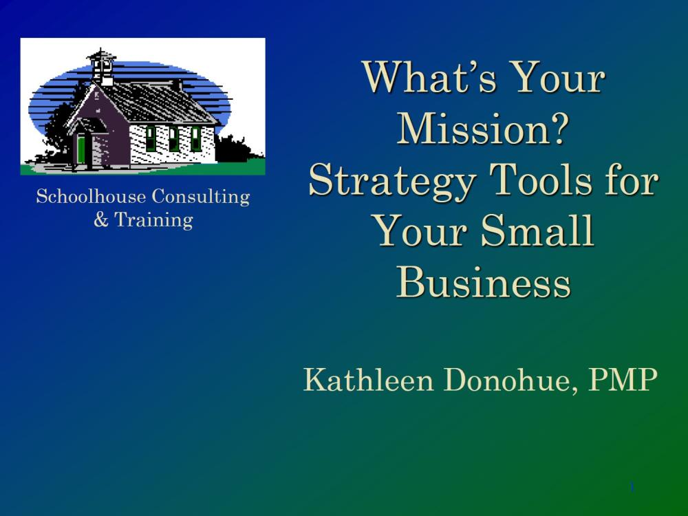 What's Your Mission? Strategy Tools for Your Small Business - slides