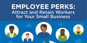 Infographic: Employee Perks - Attract and Retain Workers for Your Small Business
