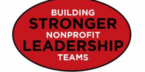 Building Stronger Nonprofit Leadership Teams
