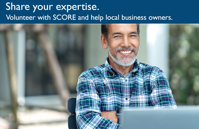 Share your expertise. Volunteer with SCORE and help local business owners.