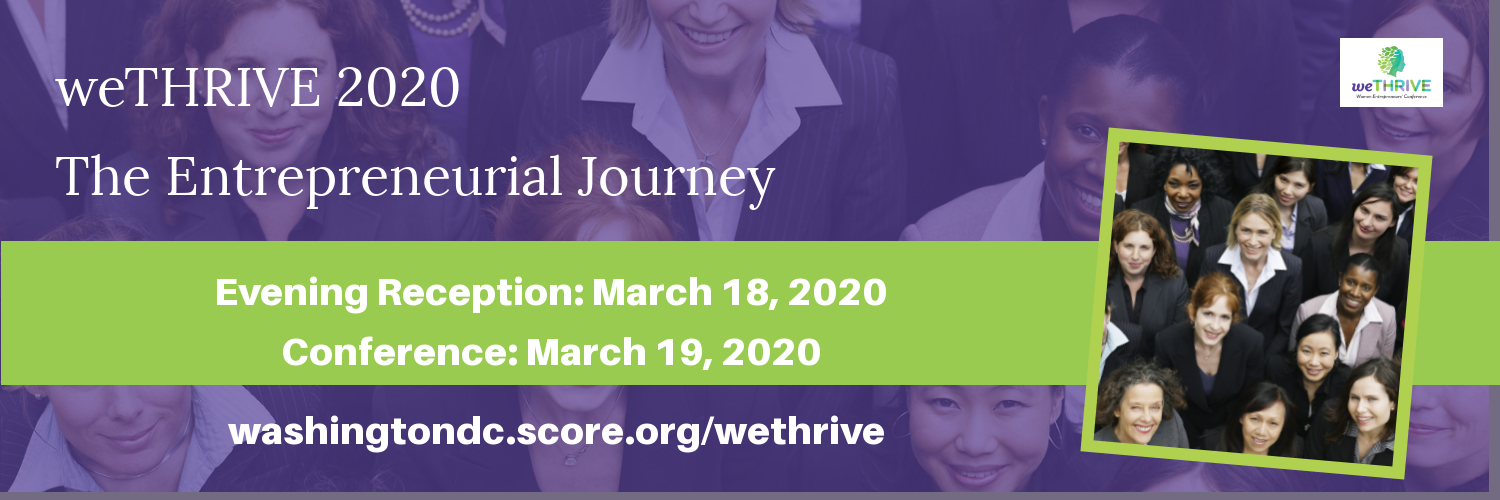 weTHRIVE 2020   The Entrepreneurial Journey   Evening Reception: march 18, 2020   Conference: March 19, 2020   washingtondc.score.org/wethrive
