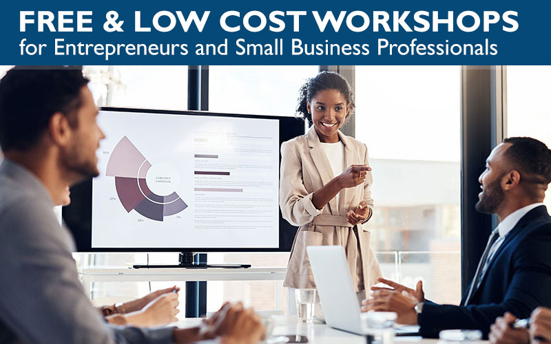 Free & Low Cost Workshops for Entrepreneurs and Small Business Professionals