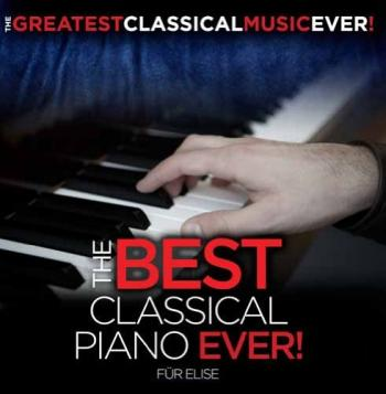 Various Artists - The Best Classical Piano Ever! Für Elise, Moonlight Sonata, and More - CDs