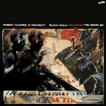 Robert Glasper Experiment - Black Radio Recovered: The Remix EP - Vinyl