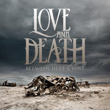 Love and Death - Between Here And Lost - CDs