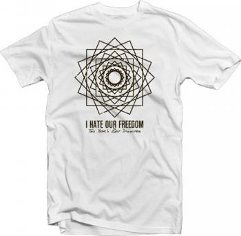 I Hate Our Freedom - I Hate Our Freedom T-Shirt - T-shirts