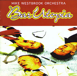 Mike Westbrook - Bar Utopia