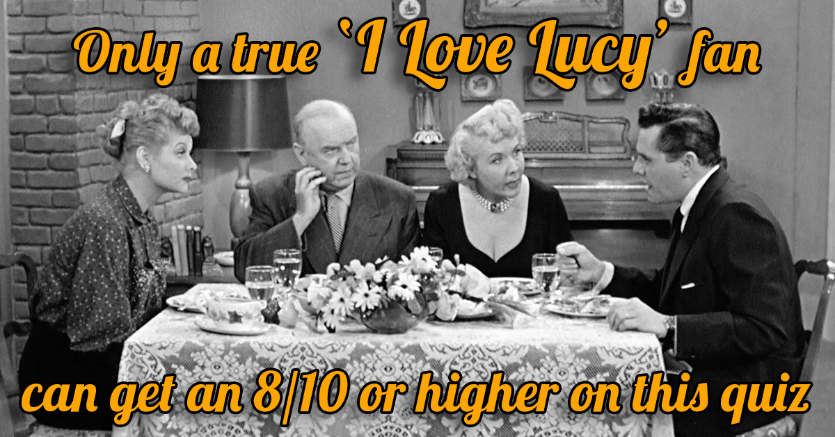 Only a true 'I Love Lucy' fan can get an 8/10 or higher on ...