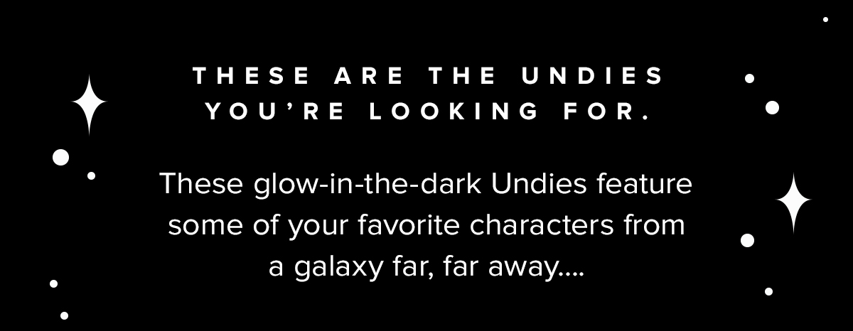 These are the Undies you're looking for. | These glow-in-the-dark Undies feature some of your favorite characters from a galaxy far, far away....