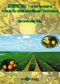 Livro Citricultura: 1. Laranja: Tecnologia de Produção, Pós-Colheita, Industrialização e Comerci...