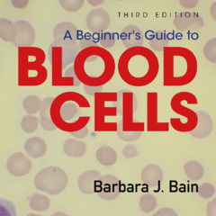 A Beginner's Guide to Blood Cells, Third Edition