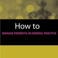 How to Manage Dementia in General Practice