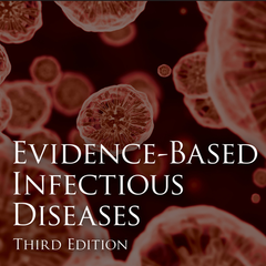 Evidence-Based Infectious Diseases, Third Edition