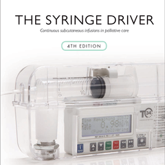The Syringe Driver: Continuous subcutaneous infusions in palliative care, 4th Edition