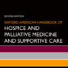 Oxford American Handbook of Hospice and Palliative Medicine and Supportive Care, 2nd Edition