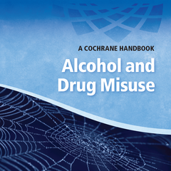 A Cochrane Handbook Alcohol and Drug Misuse