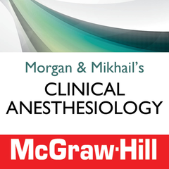 Morgan and Mikhail's Clinical Anesthesiology