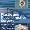 Plastic and Reconstructive Surgery: Approaches and Techniques, 1e