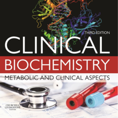 Clinical Biochemistry: Metabolic and Clinical Aspects, 3rd Edition