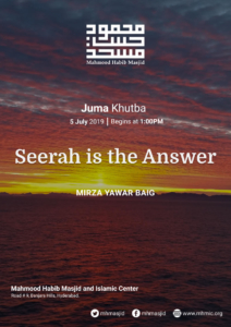 Juma Khutba – Seerah is the Answer – Khutba 21 by Mirza Yawar Baig at Mahmood Habib Masjid and Islamic Centre, Hyderabad