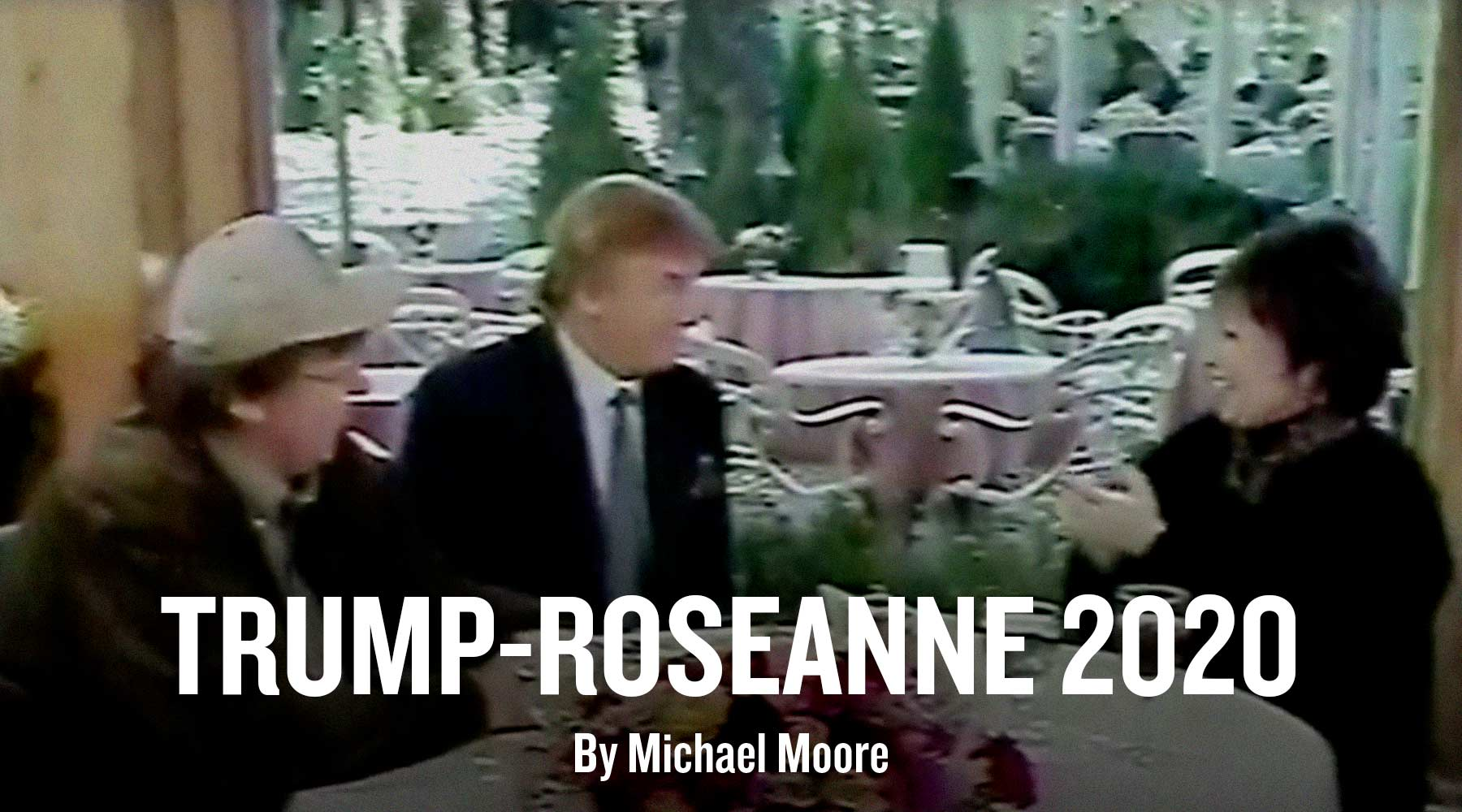 Roseanne Barr Show 2020.Trump Roseanne 2020 Michael Moore