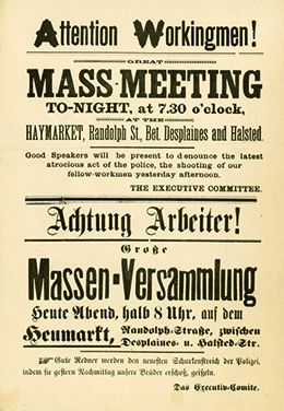 """A poster invites workers to attend a meeting. The text reads """"Attention Workingmen! Great Mass-Meeting TO-NIGHT, at 7.30 o'clock, HAYMARKET, Randolph St., Bet. Desplaines and Halsted. Good Speakers will be present to denounce the latest atrocious act of the police, the killing of our fellow-workingmen yesterday afternoon. THE EXECUTIVE COMMITTEE."""" Below, this same message is repeated in German."""