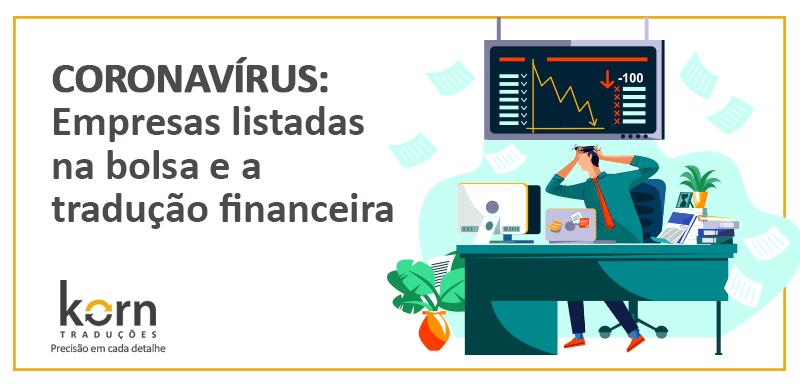 Na área financeira, as empresas listadas na bolsa deverão informar os impactos do Covid-19 em suas demonstrações financeiras.