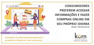 Os consumidores preferem acessar informações e fazer compras online em seu próprio idioma, segundo pesquisa da CSA Research. Por isso, a tradução do site para diferentes idiomas de destino é fundamental na jornada do cliente em variados locais.