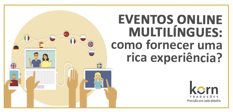 Empresas que costumavam promover eventos presenciais para clientes tiveram que se adaptar para atender o público em eventos online multilíngues.