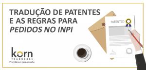 Está valendo a Portaria n° 294, do INPI, que traz novidades sobre os pedidos de patentes. As novas regras reforçam a tradução dos documentos.