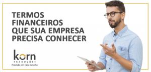 O conhecimento dos termos financeiros possibilita a atualização de profissionais e comunicação assertiva com o stakeholders.