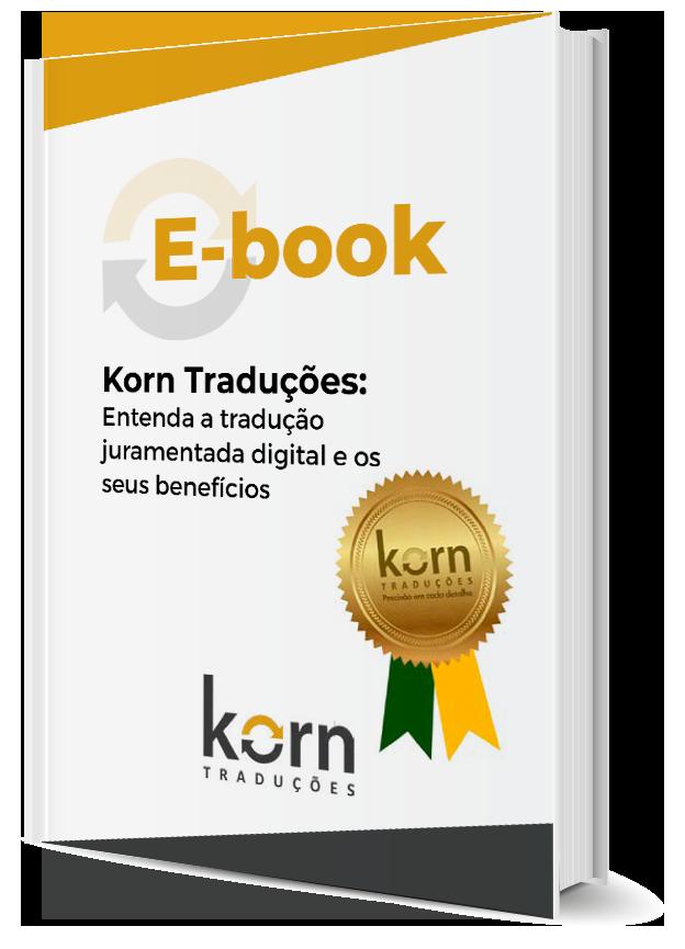 Para que serve a tradução juramentada digital? Quais seus benefícios? Quem pode fazer? Saiba as respostas no ebook da Korn Traduções.