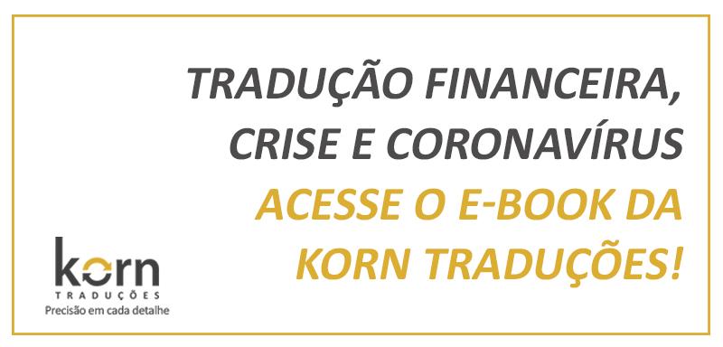 Por que a tradução financeira tornou-se ainda mais relevante com a crise do coronavírus? Confira no ebook exclusivo da Korn Traduções!