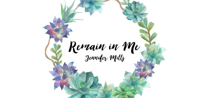 Remain in Me by Jennifer Mills - LifeWay Girls