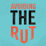 Avoiding the Rut