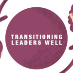 Transitioning Leaders Well