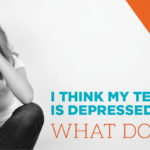 I Think My Teen is Depressed.  What Do I Do?