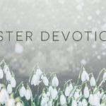 Easter Devotional, Week 1: Jesus' Humility and Service