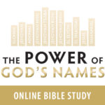 The Power of God's Names Online Bible Study – Session 2