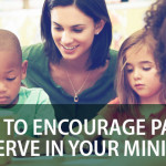 5 Ways to Encourage Parents to Serve in Your Ministry