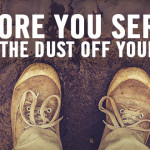 Before You Serve: Shake the Dust Off Your Feet