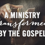 A Ministry Transformed by the Gospel