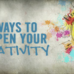 12 Ways to Sharpen Your Creativity