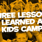 Three Lessons I Learned at Kids Camp