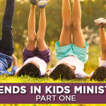 Trends in Kids Ministry – Part One