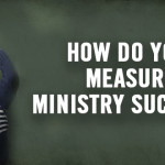 How Do You Measure Ministry Success?