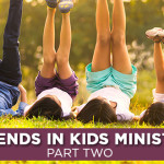 Trends In Kids Ministry – Part Two